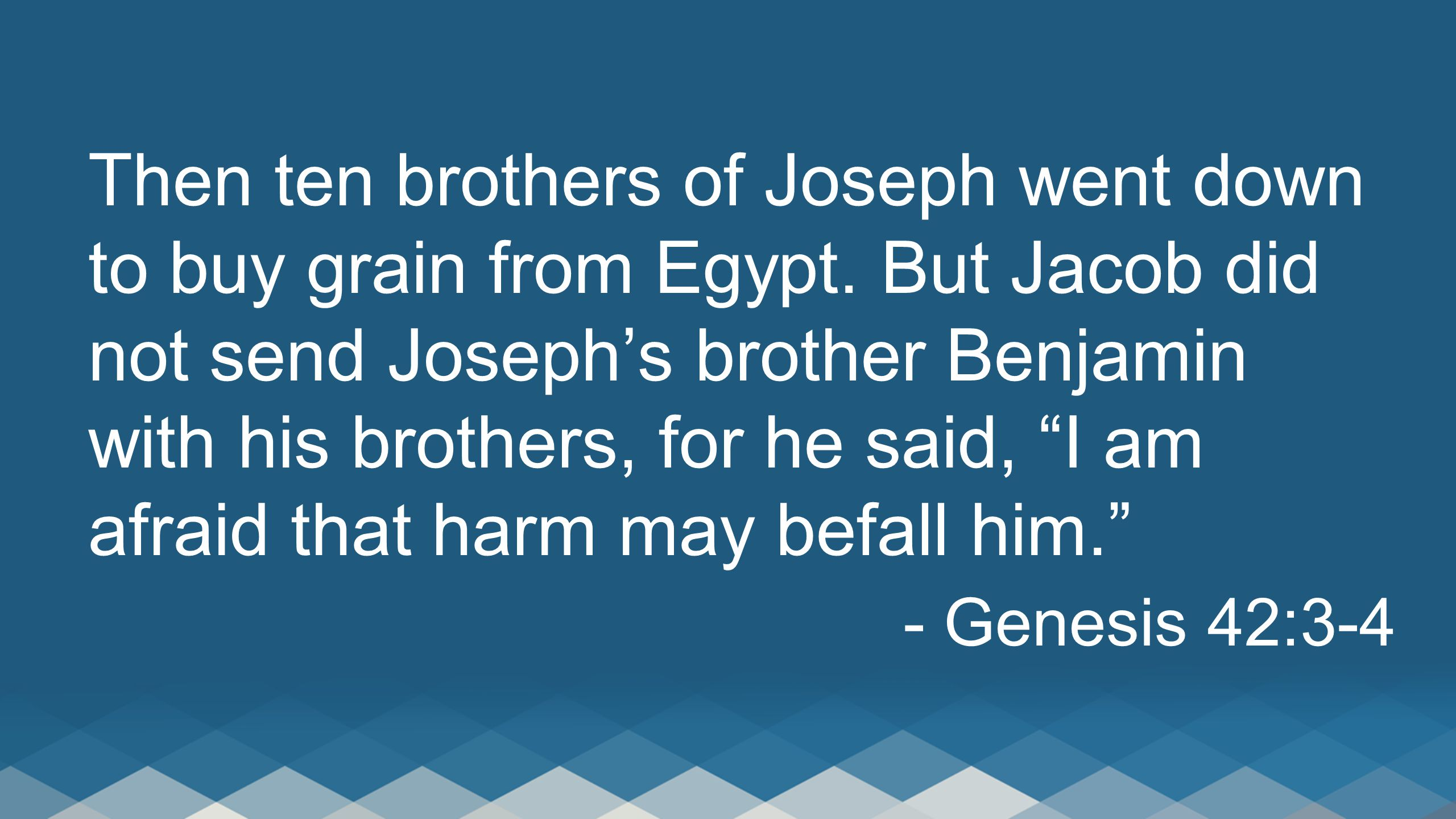Then ten brothers of Joseph went down to buy grain from Egypt