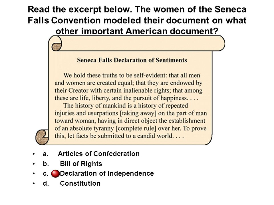 Read the excerpt below. The women of the Seneca Falls Convention modeled their document on what other important American document