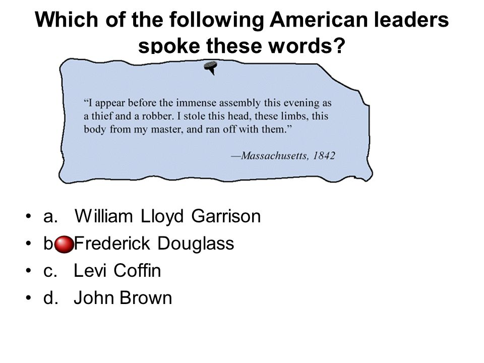Which of the following American leaders spoke these words