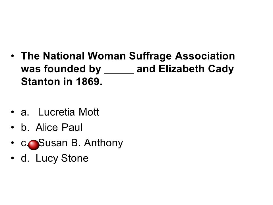 The National Woman Suffrage Association was founded by _____ and Elizabeth Cady Stanton in 1869.