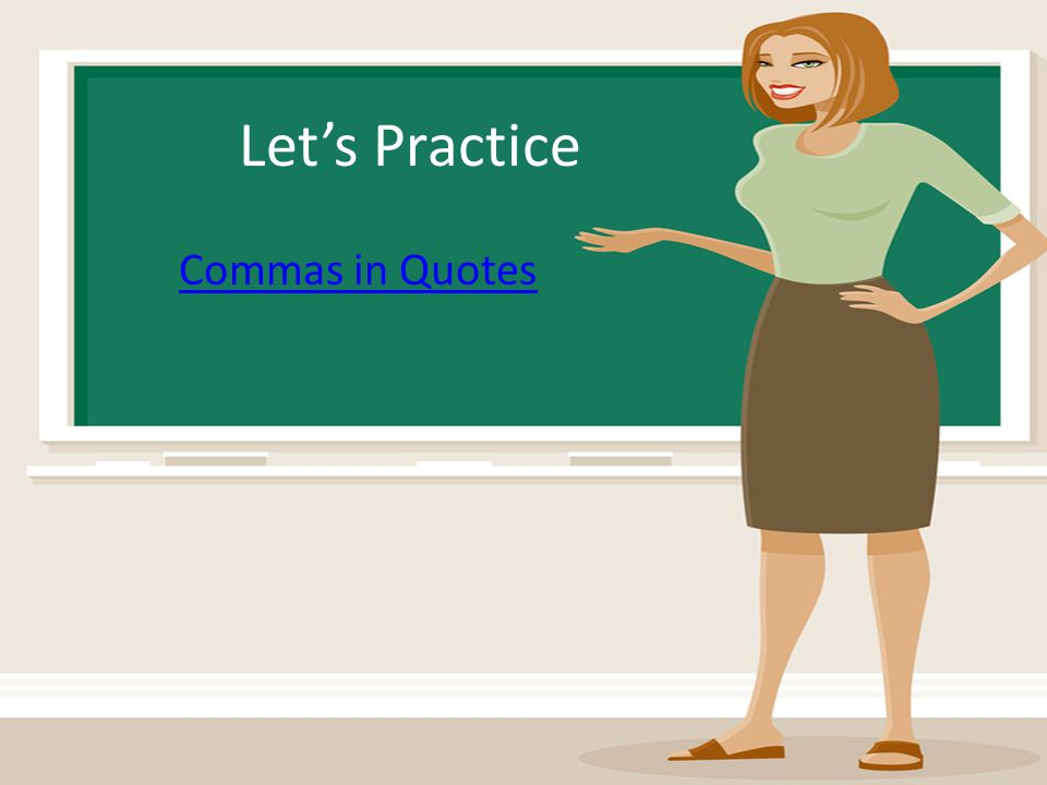 Let's Practice Commas in Quotes