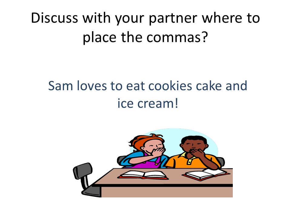 Discuss with your partner where to place the commas