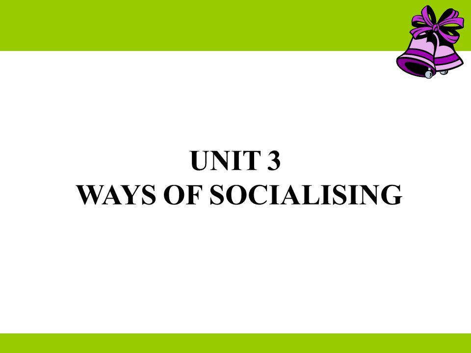 UNIT 3 WAYS OF SOCIALISING