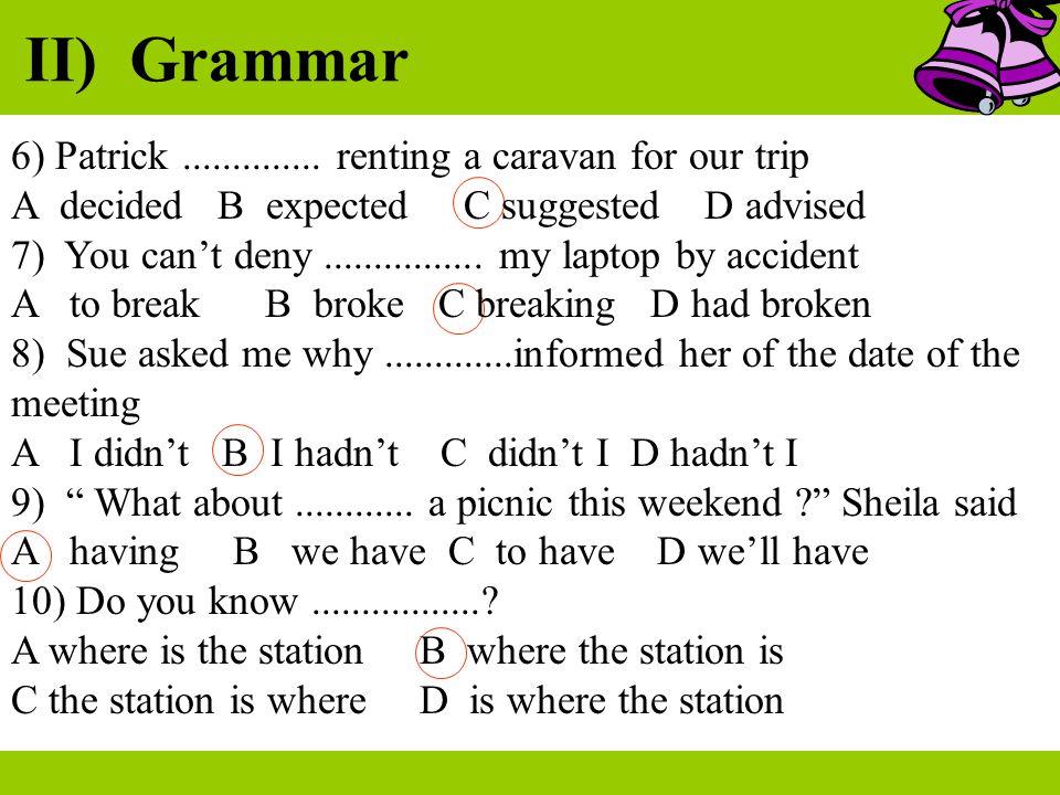 II) Grammar 6) Patrick .............. renting a caravan for our trip