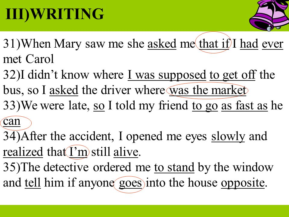 III)WRITING 31)When Mary saw me she asked me that if I had ever met Carol.