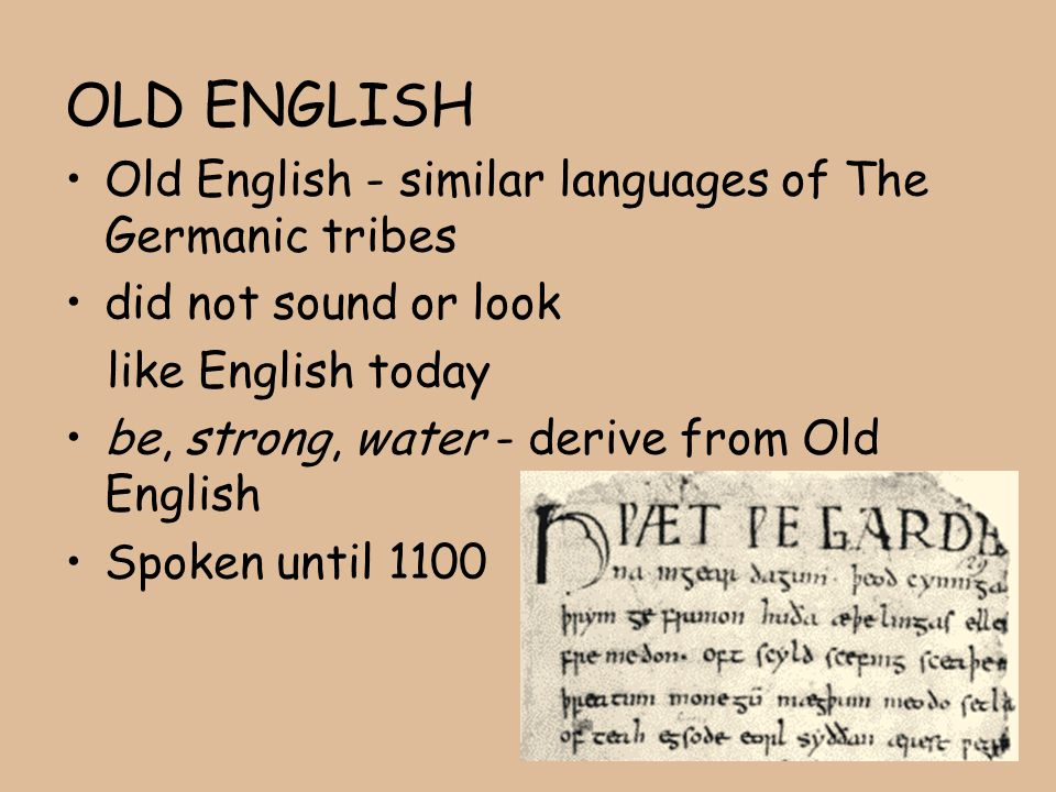 OLD ENGLISH Old English - similar languages of The Germanic tribes
