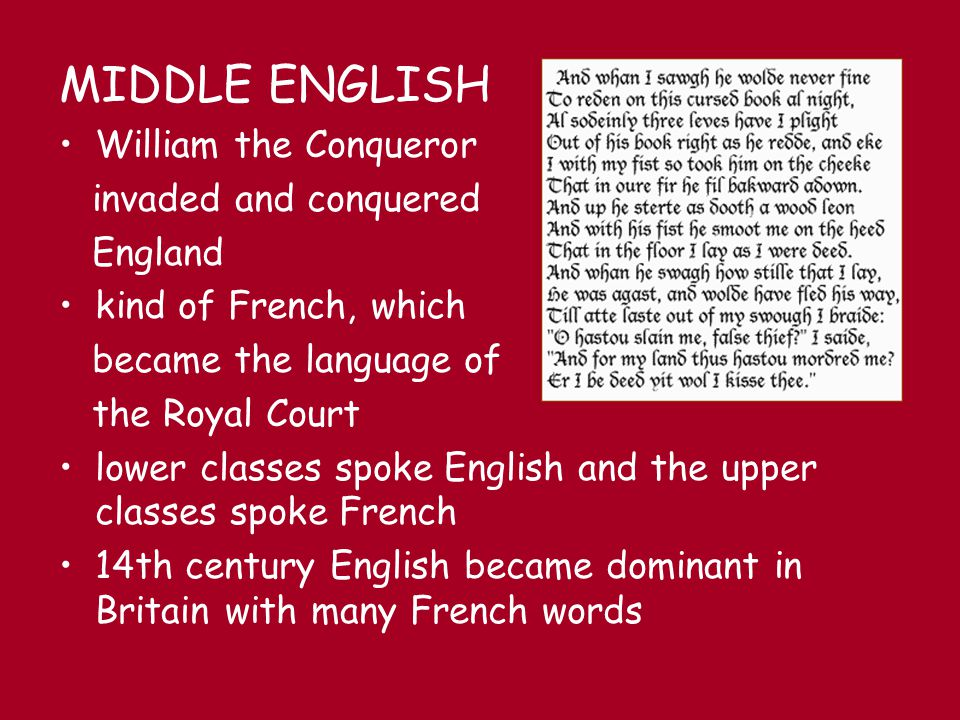 MIDDLE ENGLISH William the Conqueror invaded and conquered England