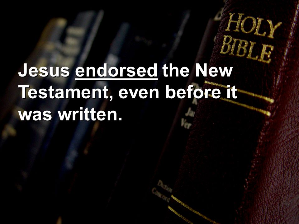 Jesus endorsed the New Testament, even before it was written.
