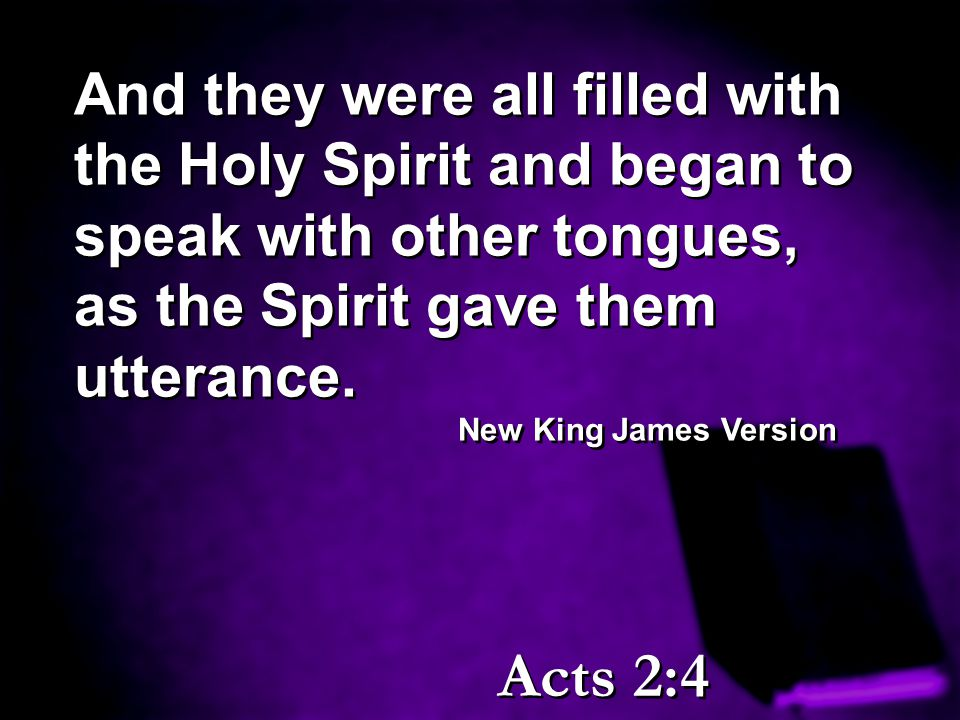 And they were all filled with the Holy Spirit and began to speak with other tongues, as the Spirit gave them utterance.