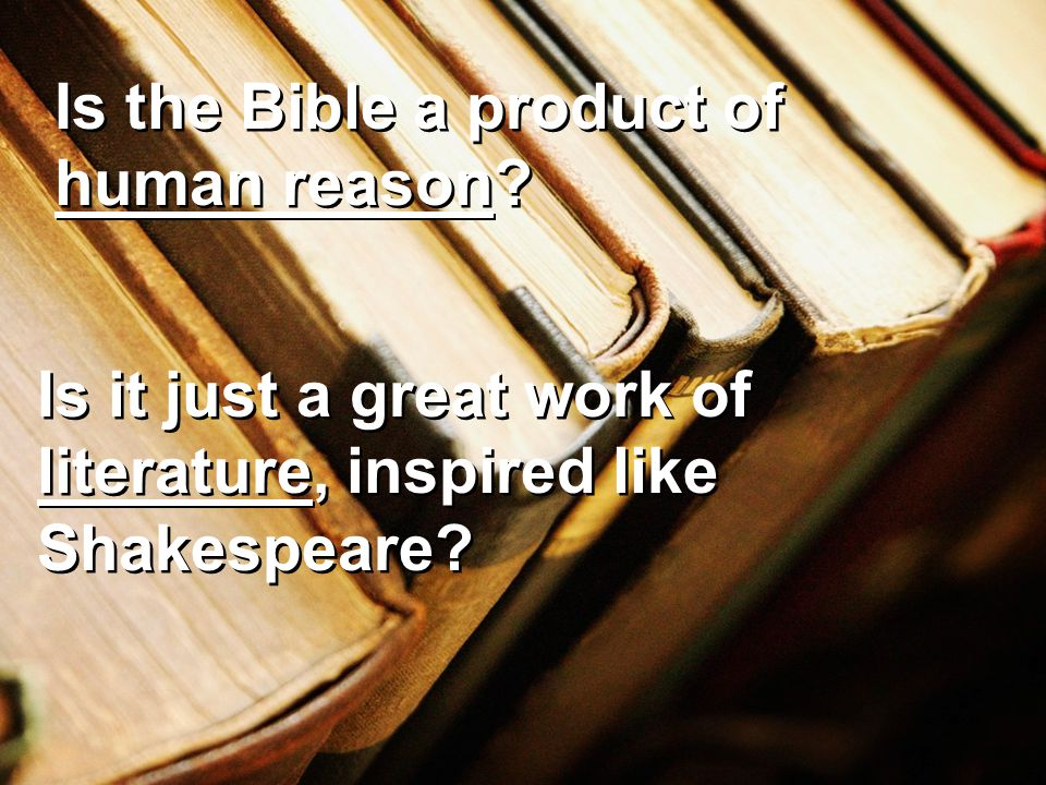 Is the Bible a product of human reason