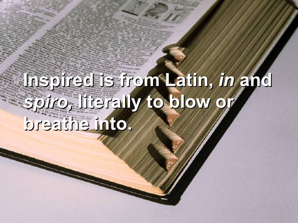 Inspired is from Latin, in and spiro, literally to blow or breathe into.
