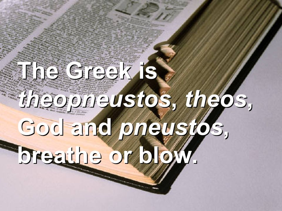 The Greek is theopneustos, theos, God and pneustos, breathe or blow.