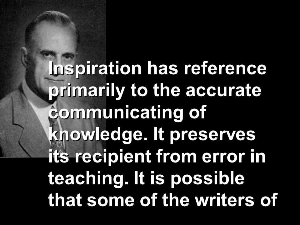 Inspiration has reference primarily to the accurate communicating of knowledge.