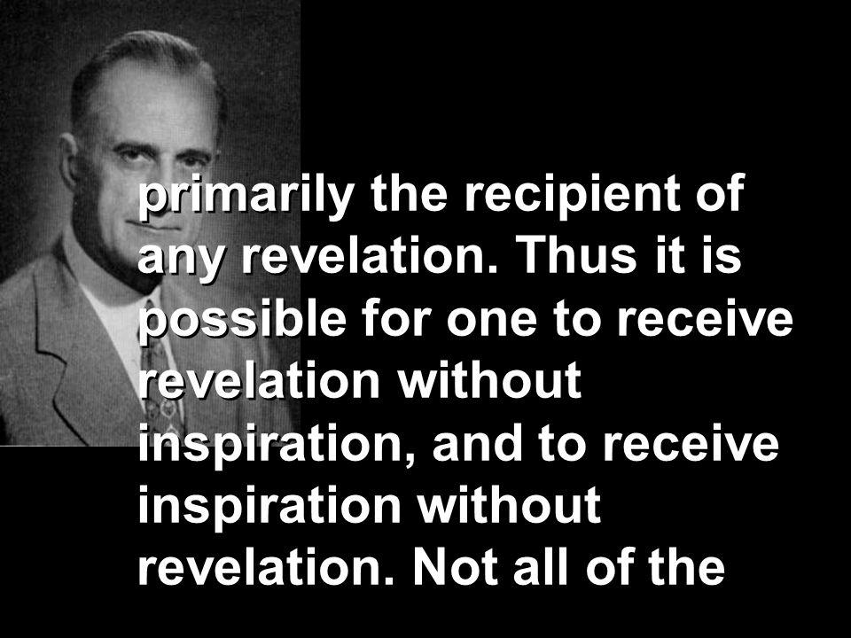 primarily the recipient of any revelation
