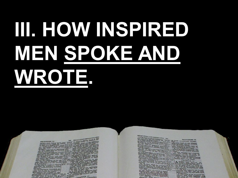 III. HOW INSPIRED MEN SPOKE AND WROTE.