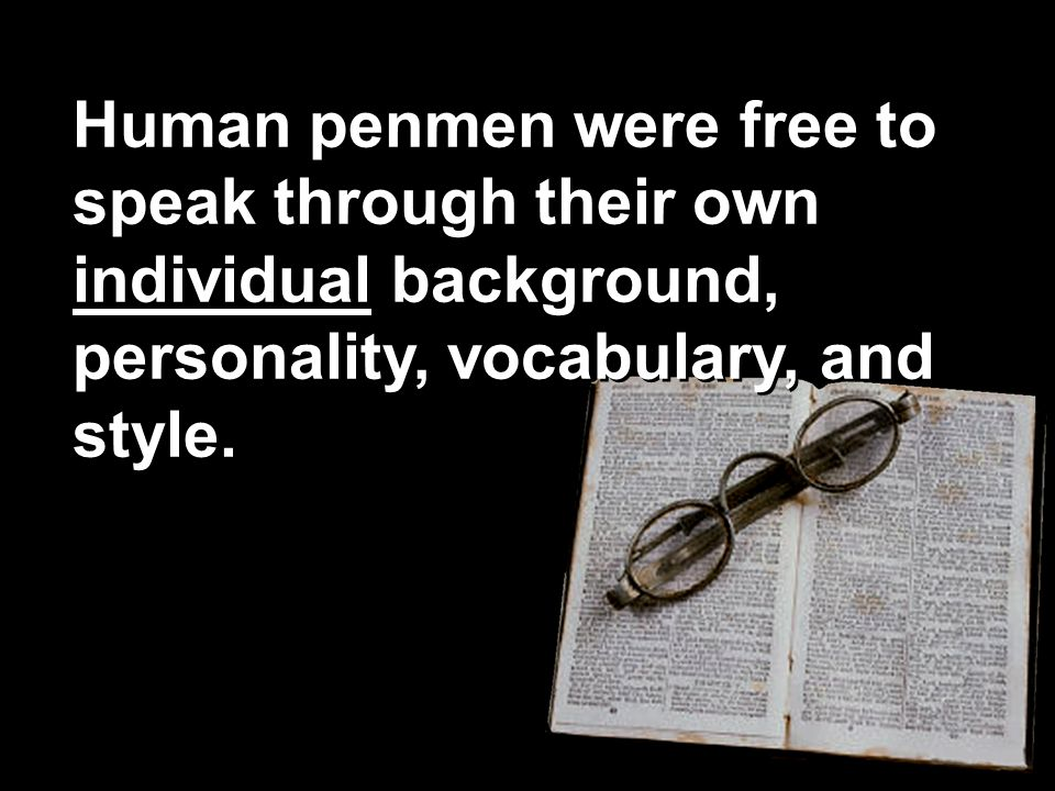Human penmen were free to speak through their own individual background, personality, vocabulary, and style.