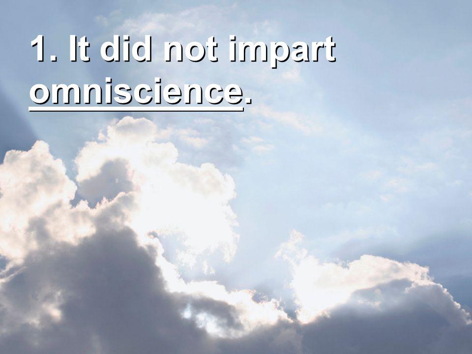 1. It did not impart omniscience.