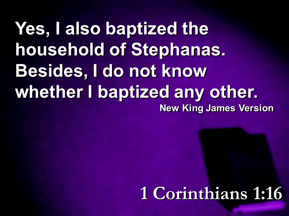 Yes, I also baptized the household of Stephanas