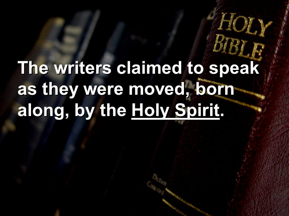 The writers claimed to speak as they were moved, born along, by the Holy Spirit.