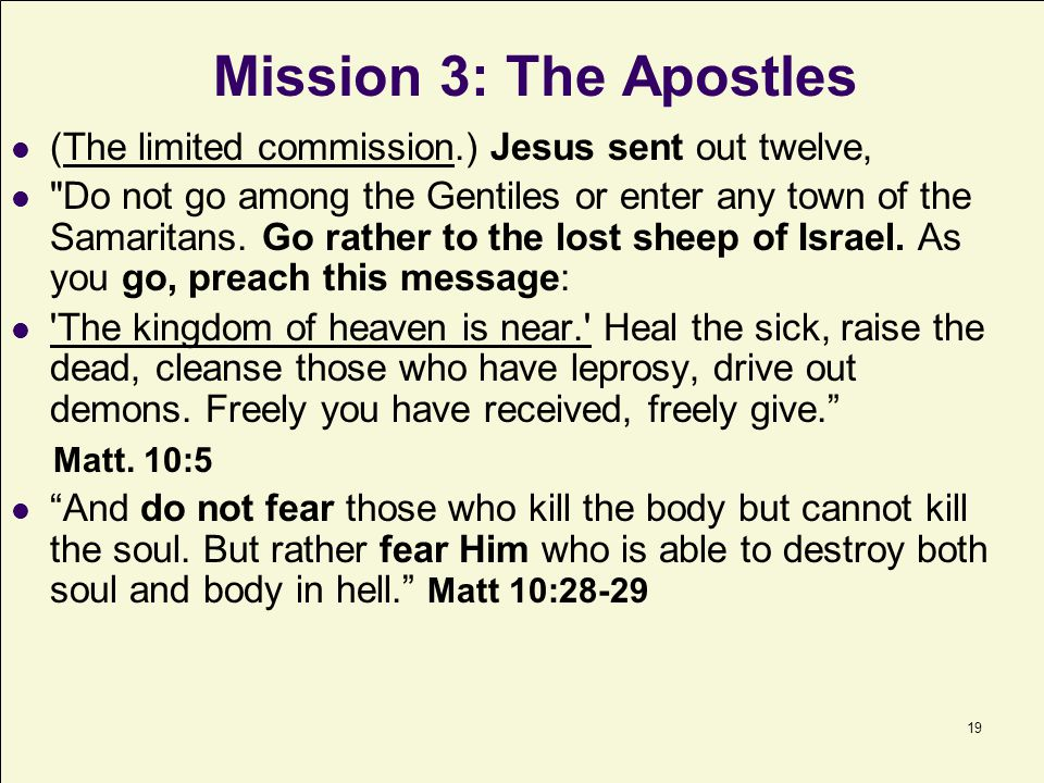 Mission 3: The Apostles (The limited commission.) Jesus sent out twelve,
