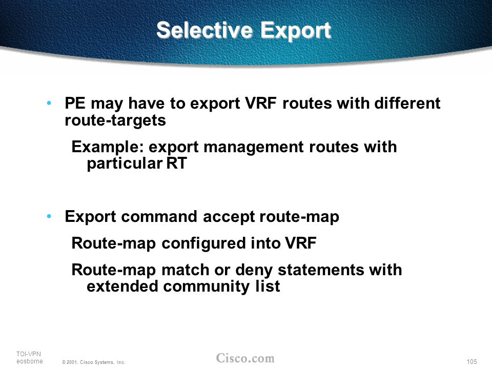 Selective Export PE may have to export VRF routes with different route-targets. Example: export management routes with particular RT.