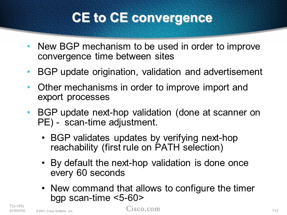 CE to CE convergence New BGP mechanism to be used in order to improve convergence time between sites.