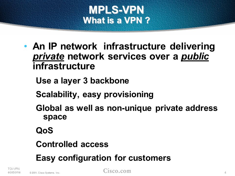 MPLS-VPN What is a VPN An IP network infrastructure delivering private network services over a public infrastructure.