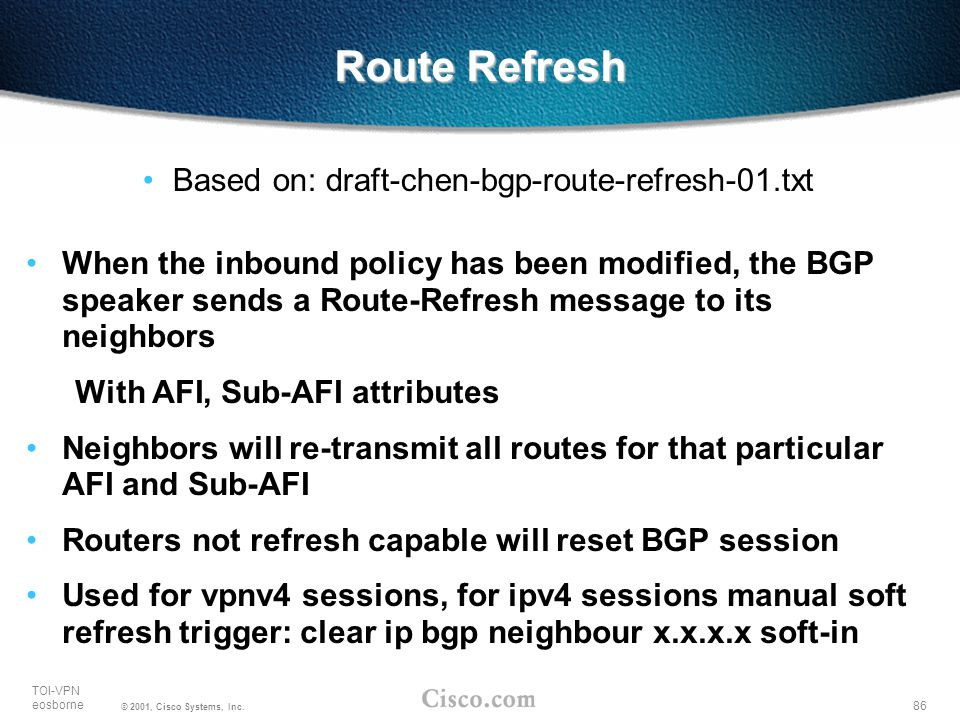 Route Refresh Based on: draft-chen-bgp-route-refresh-01.txt