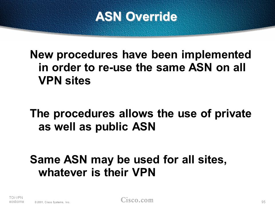 ASN Override New procedures have been implemented in order to re-use the same ASN on all VPN sites.