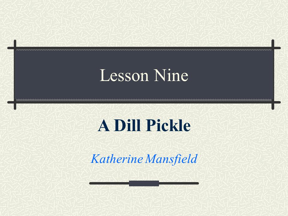 Lesson Nine A Dill Pickle Katherine Mansfield