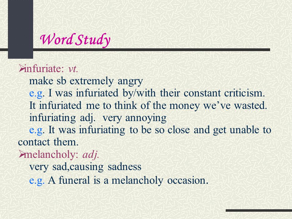 Word Study infuriate: vt. make sb extremely angry