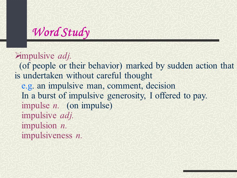 Word Study impulsive adj.