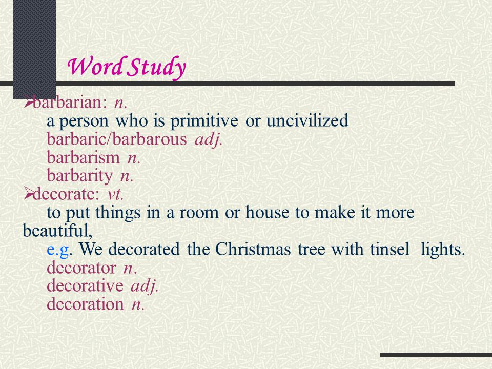 Word Study barbarian: n. a person who is primitive or uncivilized