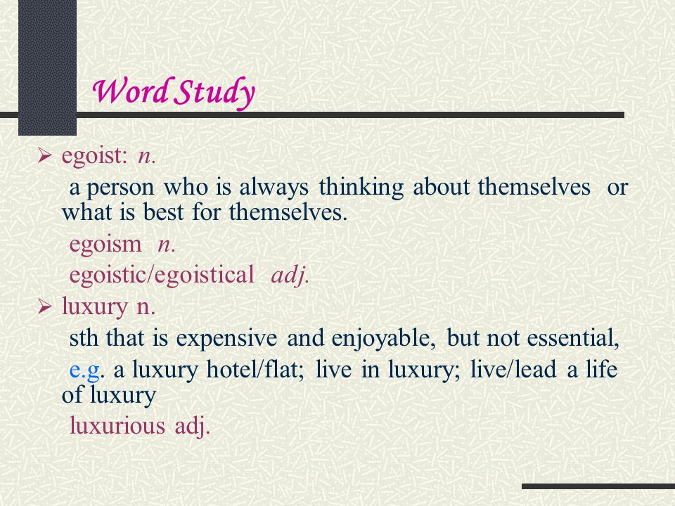 Word Study egoist: n. a person who is always thinking about themselves or what is best for themselves.