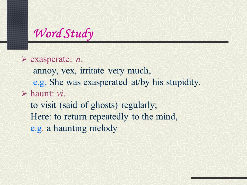 Word Study exasperate: n. annoy, vex, irritate very much,