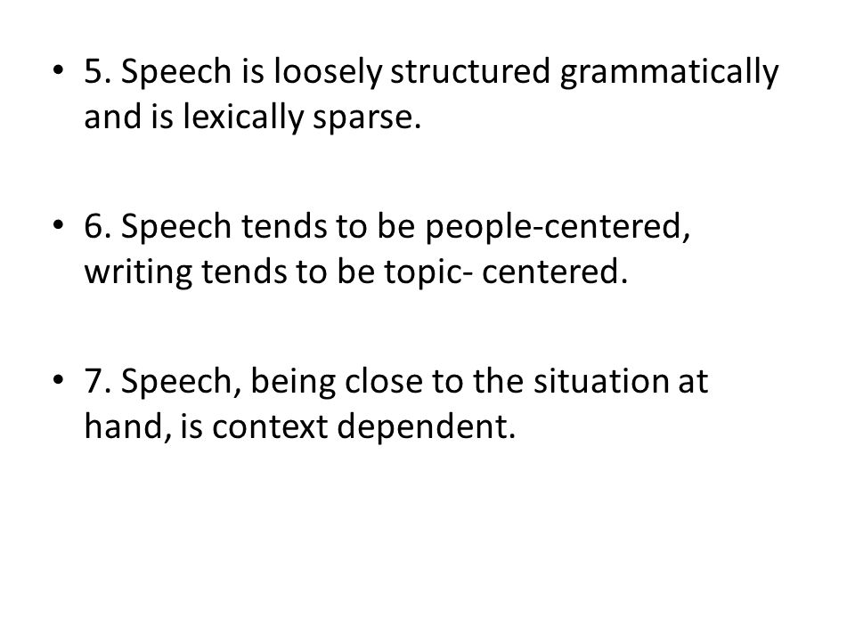 5. Speech is loosely structured grammatically and is lexically sparse.