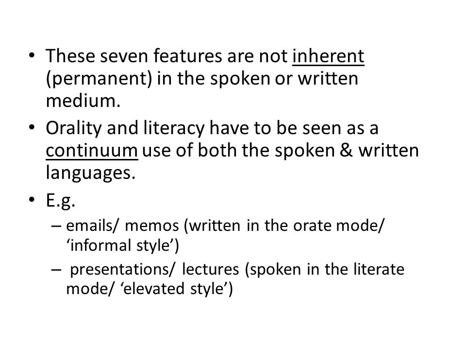 These seven features are not inherent (permanent) in the spoken or written medium.