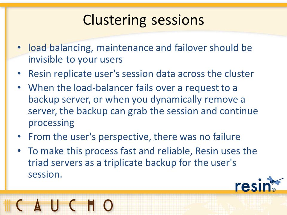 Clustering sessions load balancing, maintenance and failover should be invisible to your users.