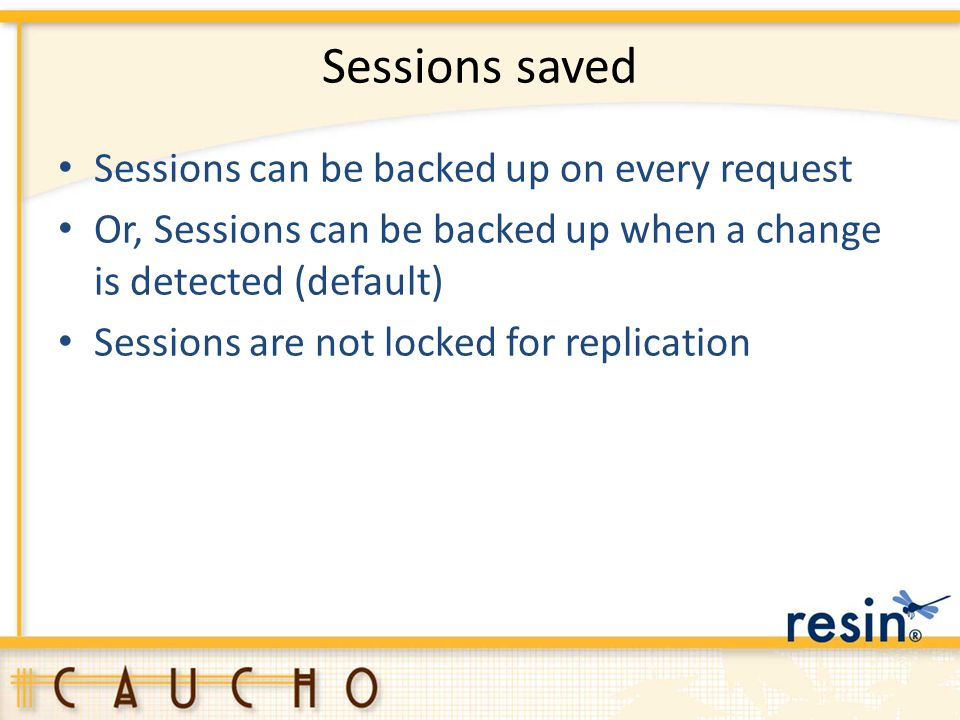 Sessions saved Sessions can be backed up on every request