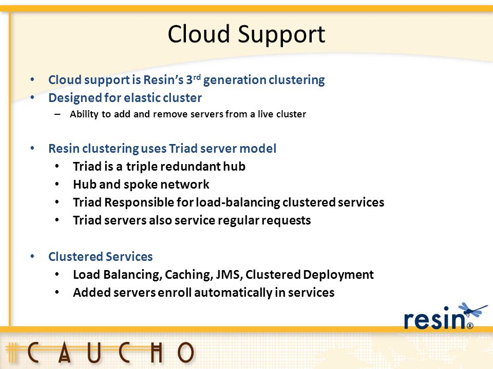 Cloud Support Cloud support is Resin's 3rd generation clustering