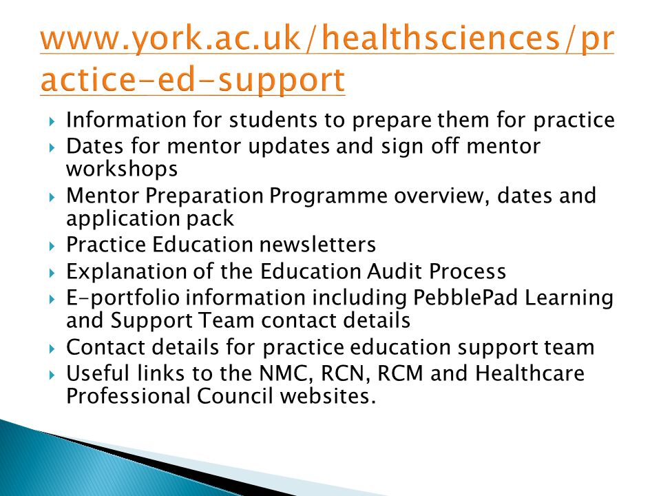 www.york.ac.uk/healthsciences/practice-ed-support Information for students to prepare them for practice.