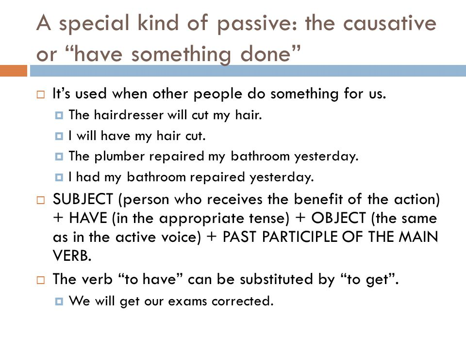 A special kind of passive: the causative or have something done