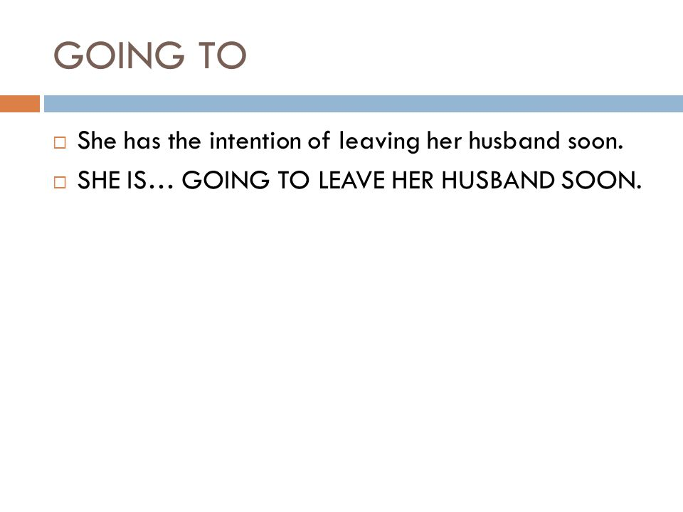 GOING TO She has the intention of leaving her husband soon.