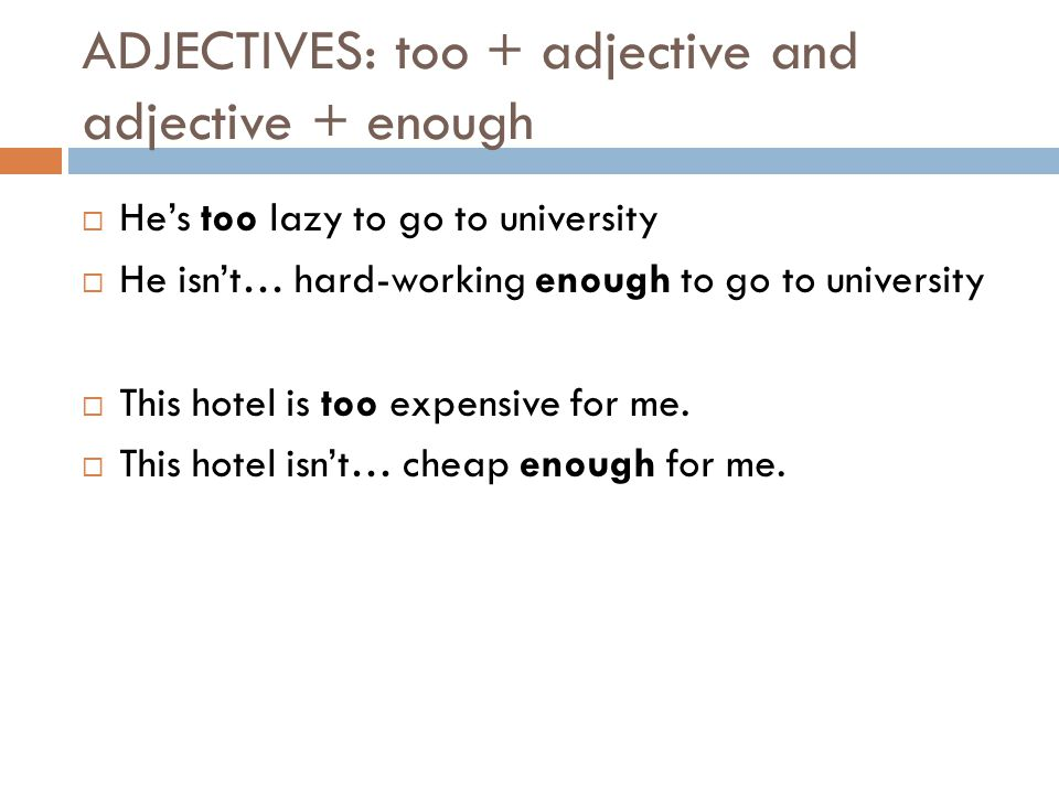 ADJECTIVES: too + adjective and adjective + enough
