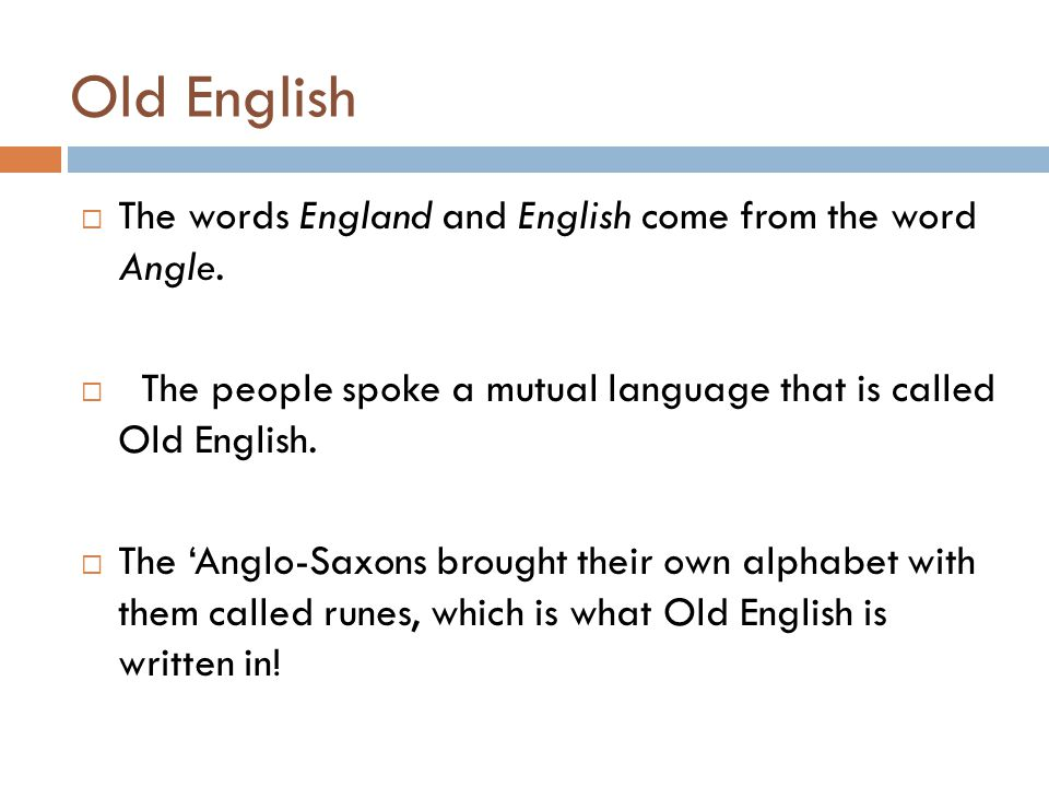 Old English The words England and English come from the word Angle.