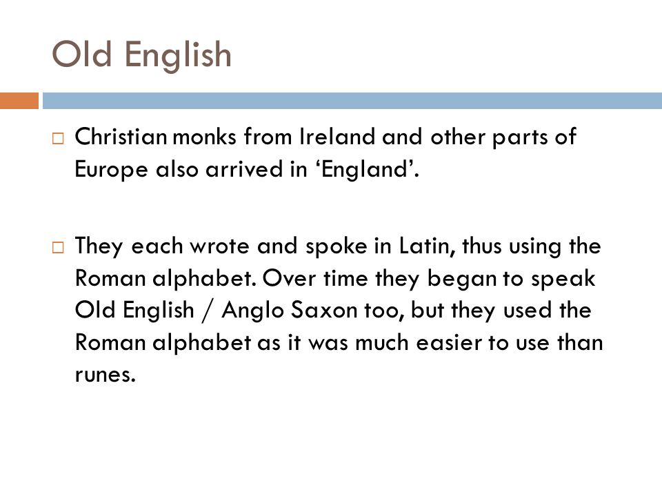 Old English Christian monks from Ireland and other parts of Europe also arrived in 'England'.