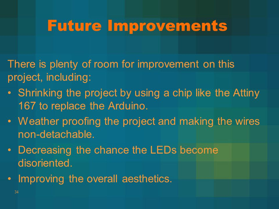 Future Improvements There is plenty of room for improvement on this project, including: