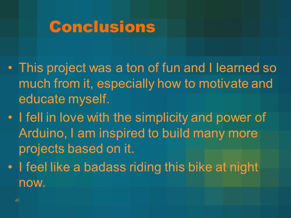 Conclusions This project was a ton of fun and I learned so much from it, especially how to motivate and educate myself.
