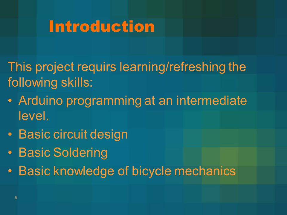 Introduction This project requirs learning/refreshing the following skills: Arduino programming at an intermediate level.