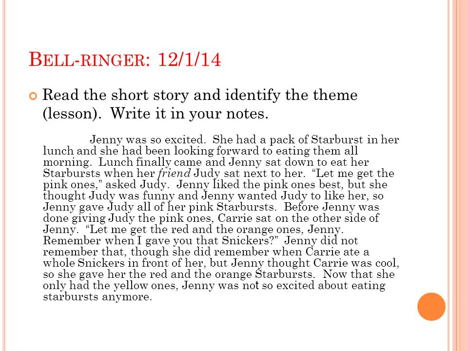 Bell-ringer: 12/1/14 Read the short story and identify the theme (lesson). Write it in your notes.